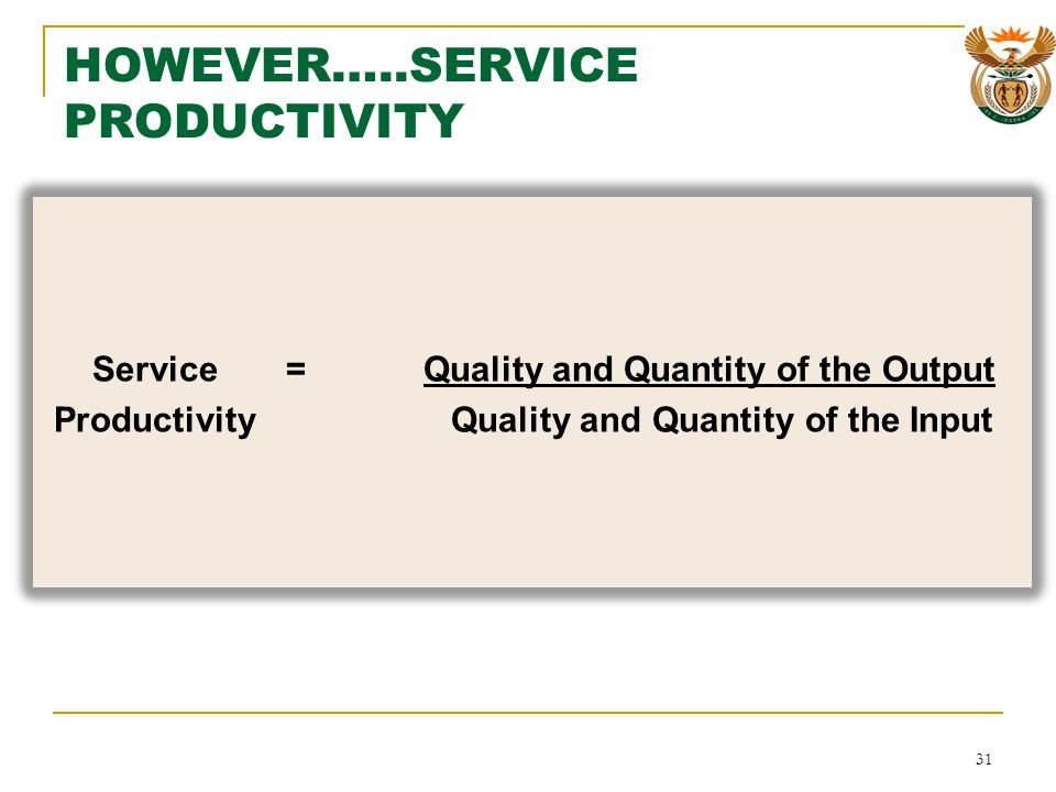 SERVICES PRODUCTIVITY Quality is so closely entwined with more measurable outcomes in service provision that it becomes very difficult to isolate any