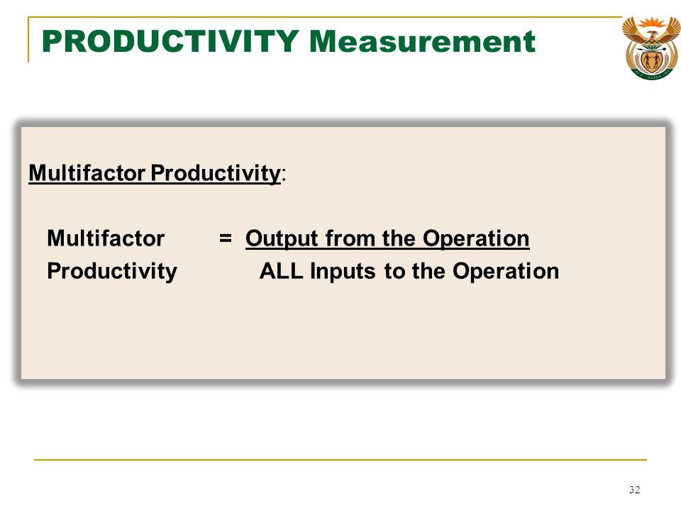 HOWEVER…..SERVICE PRODUCTIVITY Service = Quality and Quantity of the Output Productivity Quality and Quantity of the Input 31