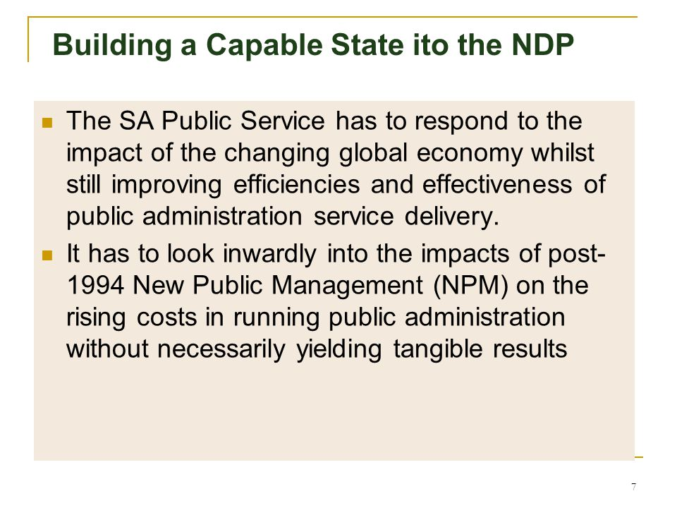 6 Building a Capable State ito the NDP Unevenness in capacity that leads to uneven performance in local, provincial and national government. This is c