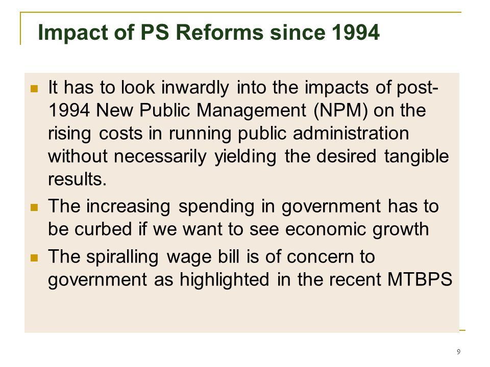 8 Impact of PS Reforms since 1994 The drive to marketise the PS service under the pretext of modernising processes and systems, has yielded a less tha