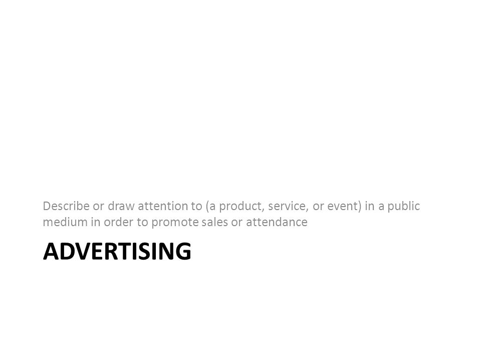 ADVERTISING Describe or draw attention to (a product, service, or event) in a public medium in order to promote sales or attendance