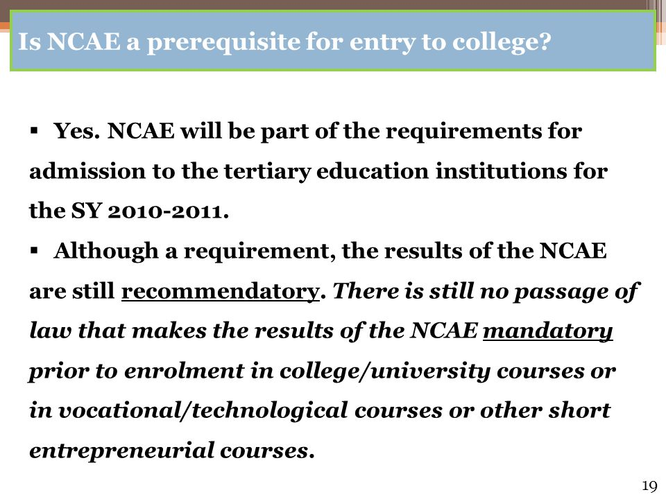 Is NCAE a prerequisite for entry to college.  Yes.