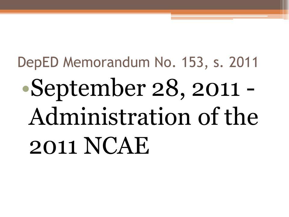 DepED Memorandum No. 153, s. 2011 September 28, 2011 - Administration of the 2011 NCAE
