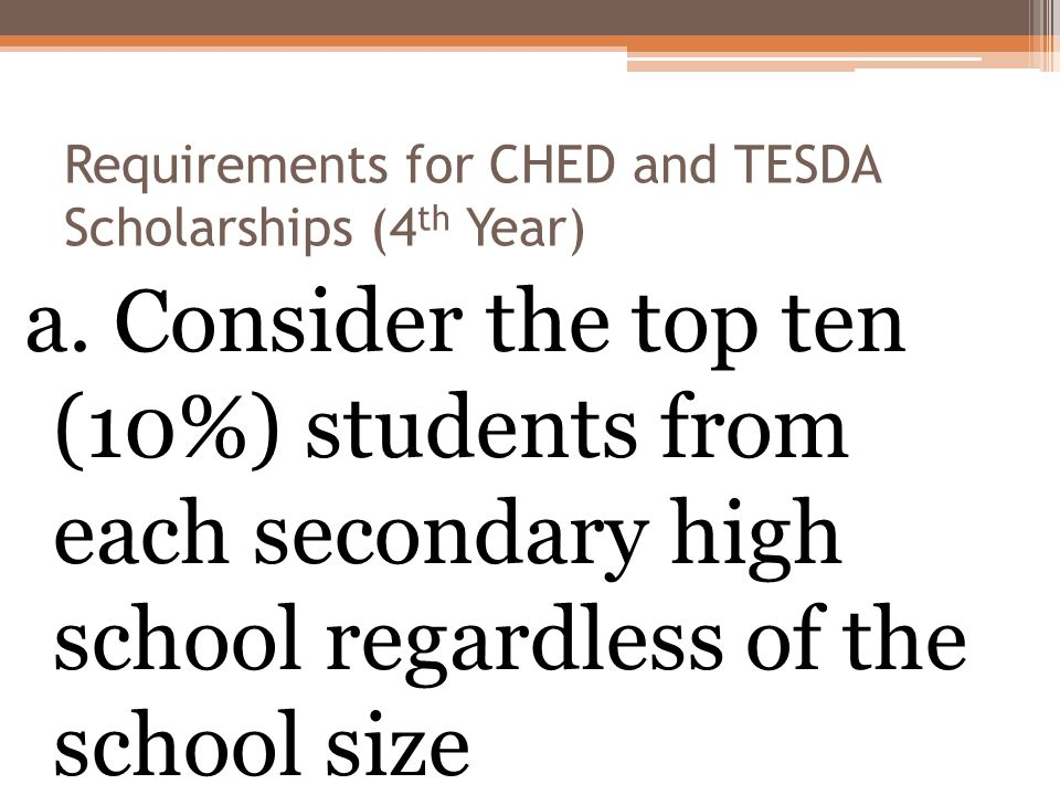 Requirements for CHED and TESDA Scholarships (4 th Year) a.