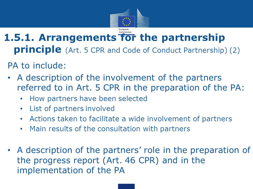 1.5.1. Arrangements for the partnership principle (Art. 5 CPR and Code of Conduct Partnership) (2) PA to include: A description of the involvement of