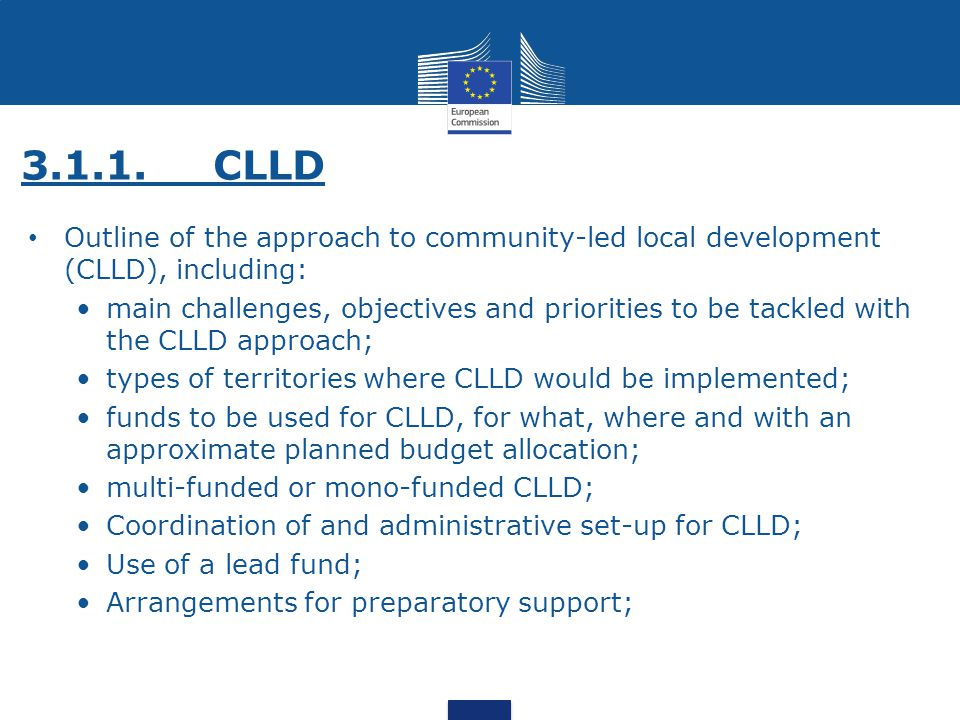 3.1.1.CLLD Outline of the approach to community-led local development (CLLD), including: main challenges, objectives and priorities to be tackled with the CLLD approach; types of territories where CLLD would be implemented; funds to be used for CLLD, for what, where and with an approximate planned budget allocation; multi-funded or mono-funded CLLD; Coordination of and administrative set-up for CLLD; Use of a lead fund; Arrangements for preparatory support;