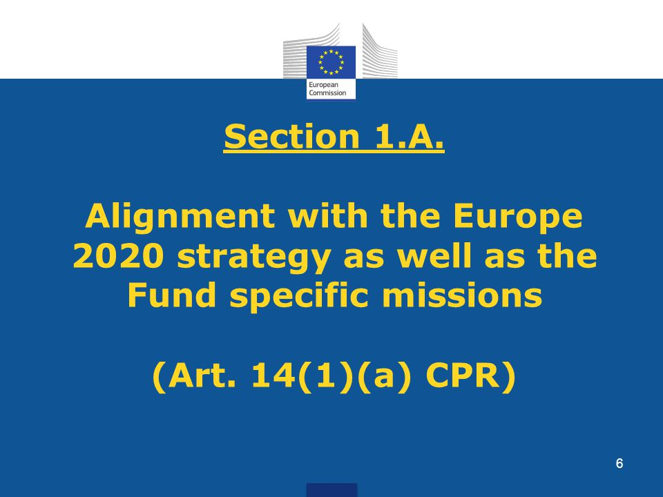 Section 1.A. Alignment with the Europe 2020 strategy as well as the Fund specific missions (Art.