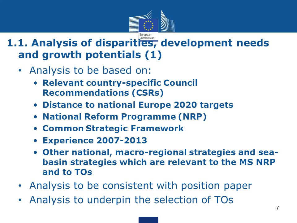 1.1. Analysis of disparities, development needs and growth potentials (1) 7 Analysis to be based on: Relevant country-specific Council Recommendations