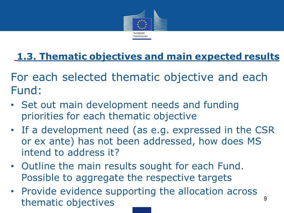 Key messages (1) The OP should enable confirming that: the identification of development needs is based on analysis and evidence, and addresses the challenges identified by the relevant country-specific Council recommendation; the choice of thematic objectives and investment priorities, and the definition of specific objectives is driven by the main development needs the specific objectives are consistent with the selected investment priorities and thematic objectives the results sought are reflected in the specific objectives the types of actions should correspond to the results sought, i.e.
