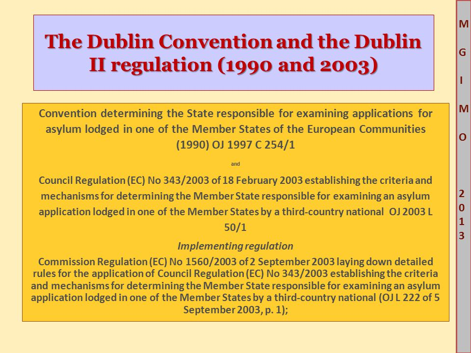 M G IM O 2013M G IM O 2013 The Dublin Convention and the Dublin II regulation (1990 and 2003) Convention determining the State responsible for examini