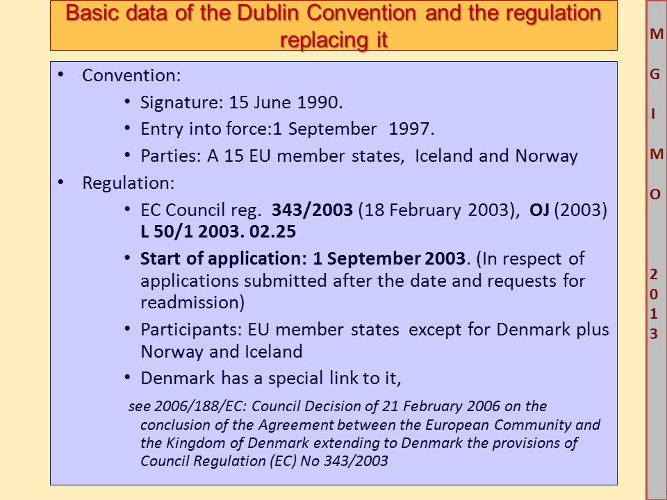 M G IM O 2013M G IM O 2013 Basic data of the Dublin Convention and the regulation replacing it Convention: Signature: 15 June 1990. Entry into force:1