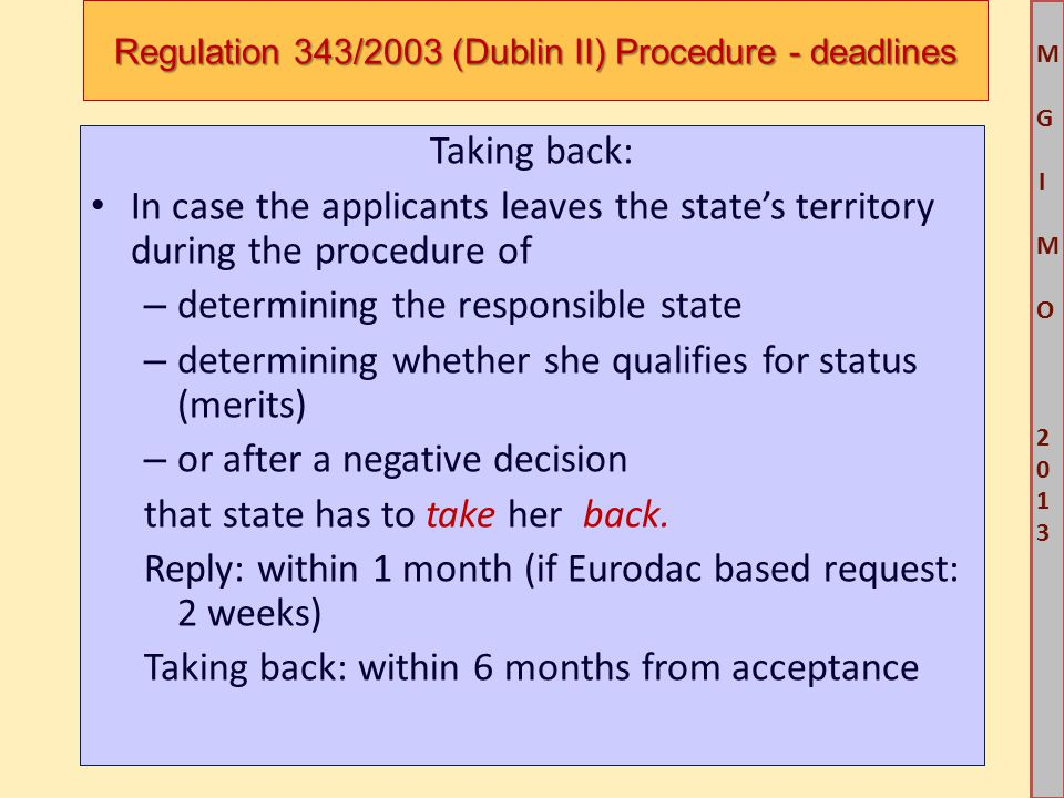 M G IM O 2013M G IM O 2013 Regulation 343/2003 (Dublin II) Procedure - deadlines Taking back: In case the applicants leaves the state's territory duri