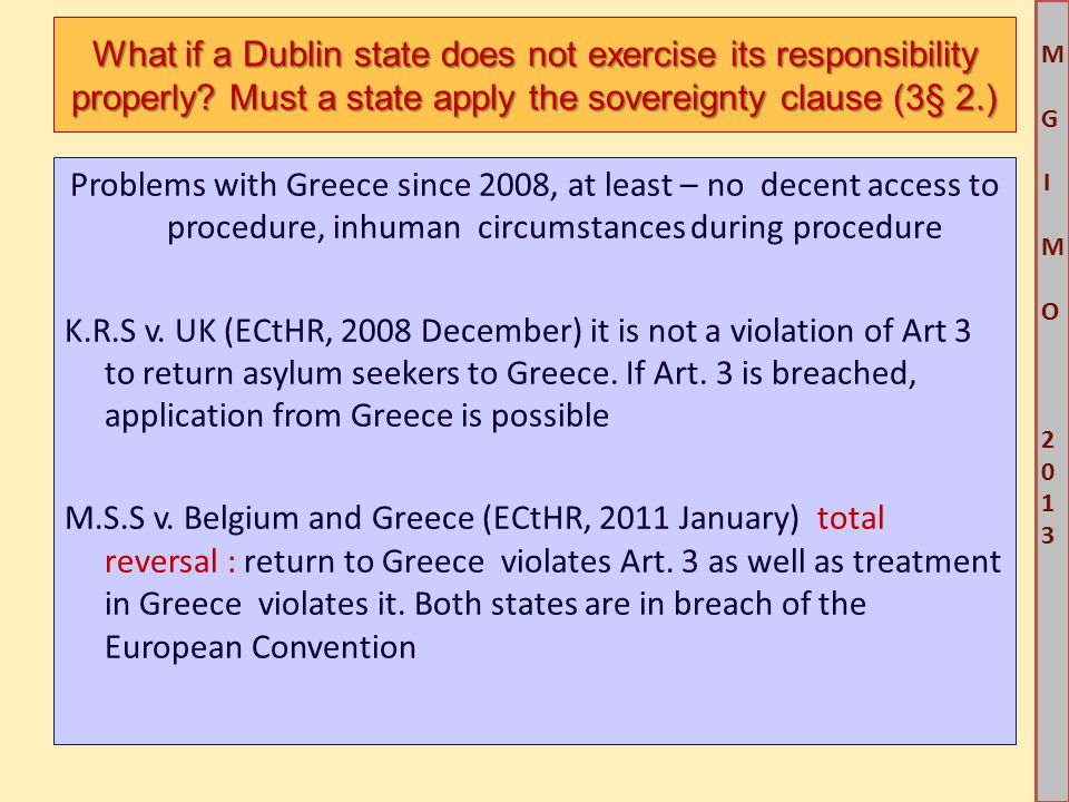 M G IM O 2013M G IM O 2013 Problems with Greece since 2008, at least – no decent access to procedure, inhuman circumstances during procedure K.R.S v.