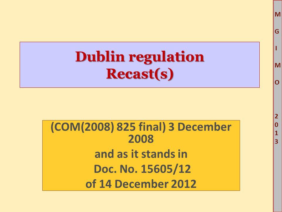 M G IM O 2013M G IM O 2013 Dublin regulation Recast(s) (COM(2008) 825 final) 3 December 2008 and as it stands in Doc.