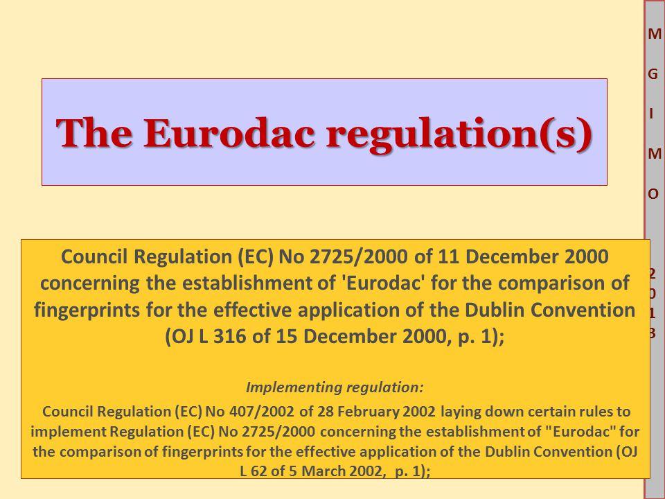 M G IM O 2013M G IM O 2013 The Eurodac regulation(s) Council Regulation (EC) No 2725/2000 of 11 December 2000 concerning the establishment of Eurodac for the comparison of fingerprints for the effective application of the Dublin Convention (OJ L 316 of 15 December 2000, p.