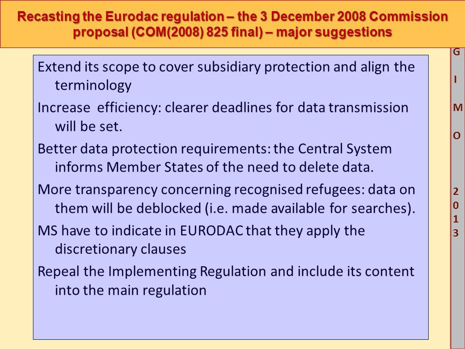 M G IM O 2013M G IM O 2013 Recasting the Eurodac regulation – the 3 December 2008 Commission proposal (COM(2008) 825 final) – major suggestions Extend