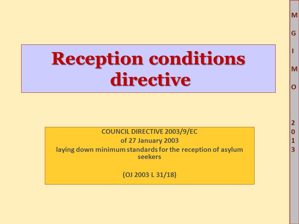 M G IM O 2013M G IM O 2013 Reception conditions directive COUNCIL DIRECTIVE 2003/9/EC of 27 January 2003 laying down minimum standards for the recepti