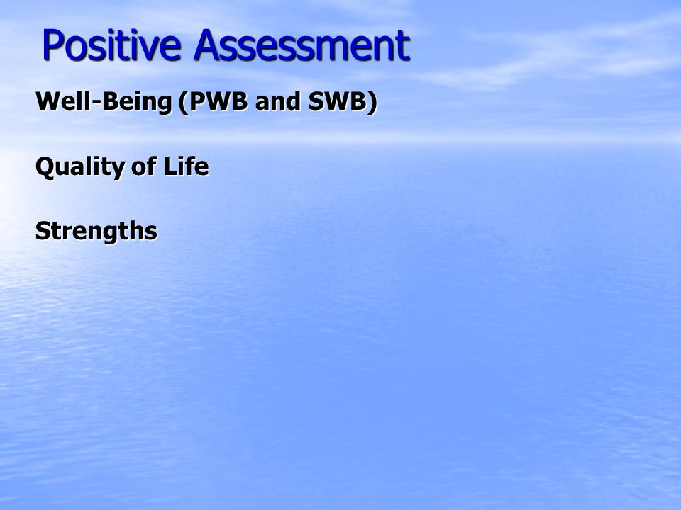 Positive Assessment Well-Being (PWB and SWB) Quality of Life Strengths