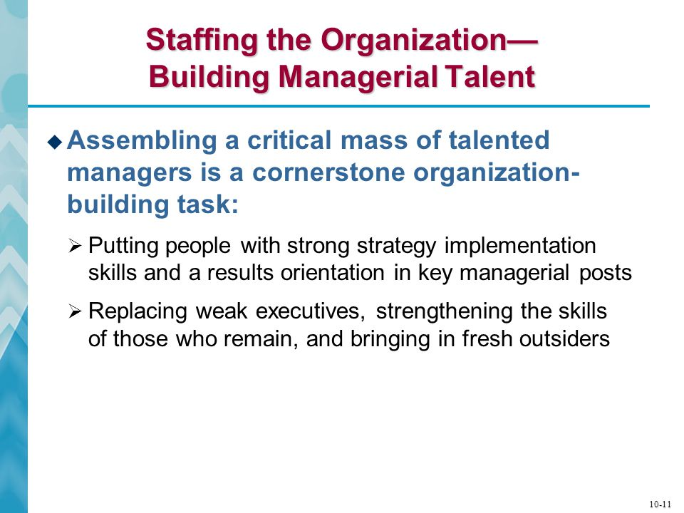 10-12 Recruiting and Retaining a Capable Workforce  The quality of a firm's people is an essential ingredient of successful strategy execution.