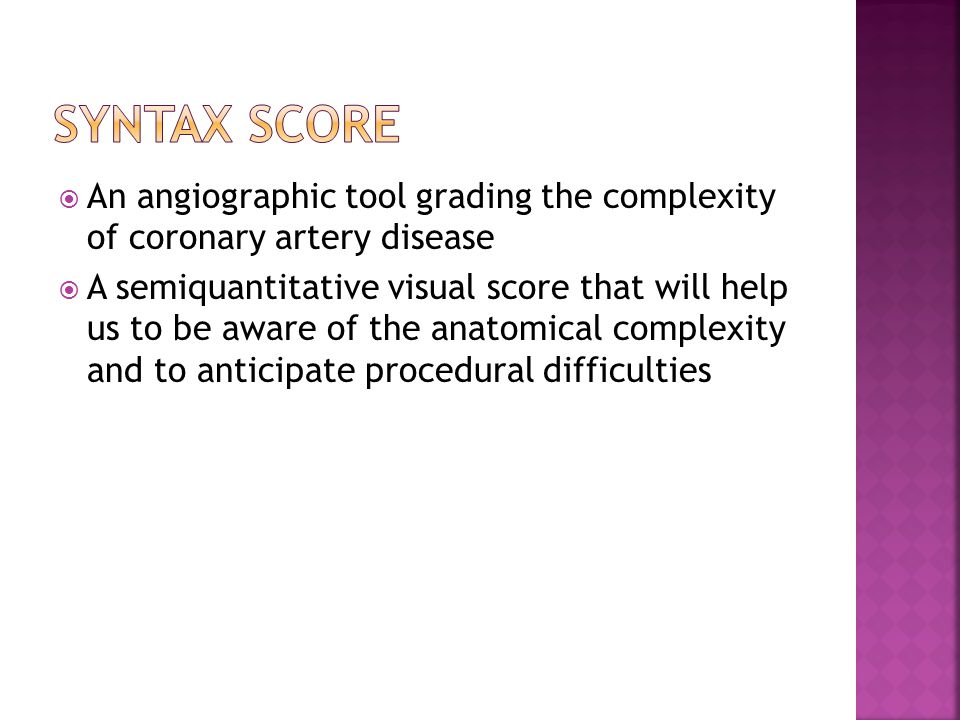  An angiographic tool grading the complexity of coronary artery disease  A semiquantitative visual score that will help us to be aware of the anatomical complexity and to anticipate procedural difficulties