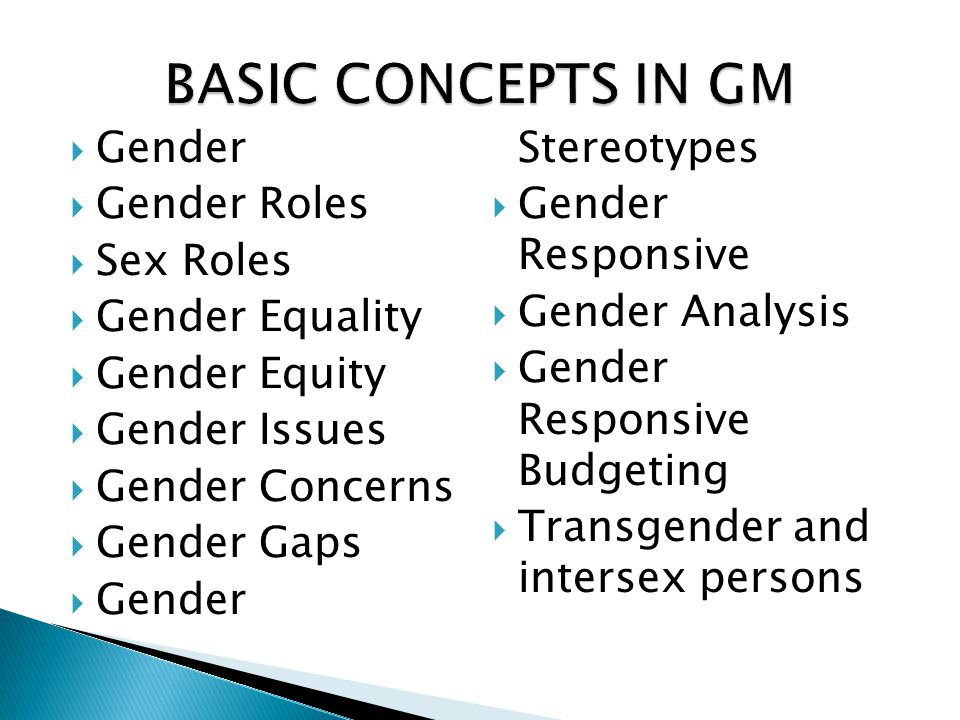  Gender - Social construction of roles, responsibilities and behaviour patterns assigned to men and women, boys and girls in respective societies at a given time - Gender identity acquired through socialisation - Differs from one culture to the other - Changes in time  Sex – biological differentiation, natural and permanent  Male and female are sex categories