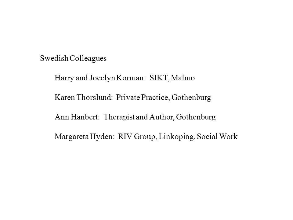 Swedish Colleagues Harry and Jocelyn Korman: SIKT, Malmo Karen Thorslund: Private Practice, Gothenburg Ann Hanbert: Therapist and Author, Gothenburg M