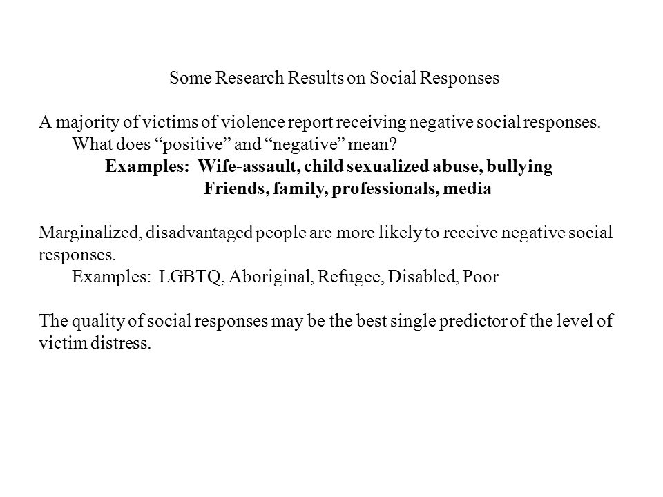 """Some Research Results on Social Responses A majority of victims of violence report receiving negative social responses. What does """"positive"""" and """"nega"""