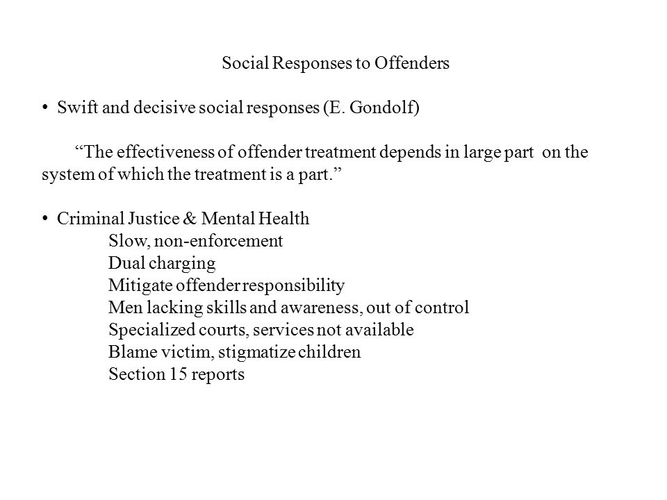 """Social Responses to Offenders Swift and decisive social responses (E. Gondolf) """"The effectiveness of offender treatment depends in large part on the s"""