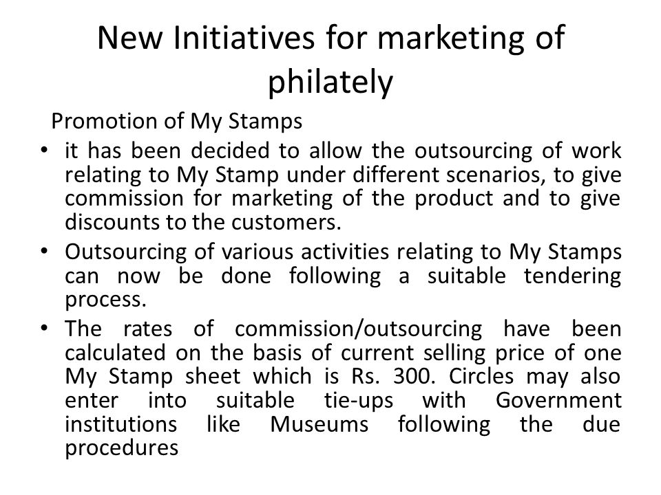 New Initiatives for marketing of philately Promotion of My Stamps it has been decided to allow the outsourcing of work relating to My Stamp under diff