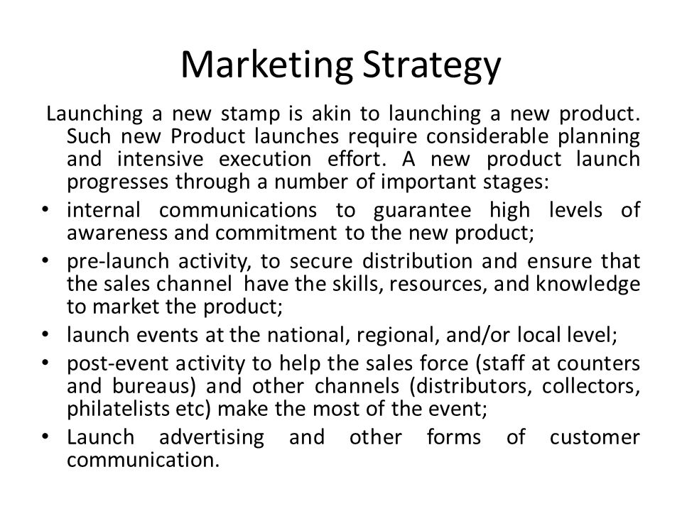 Marketing Strategy Launching a new stamp is akin to launching a new product. Such new Product launches require considerable planning and intensive exe