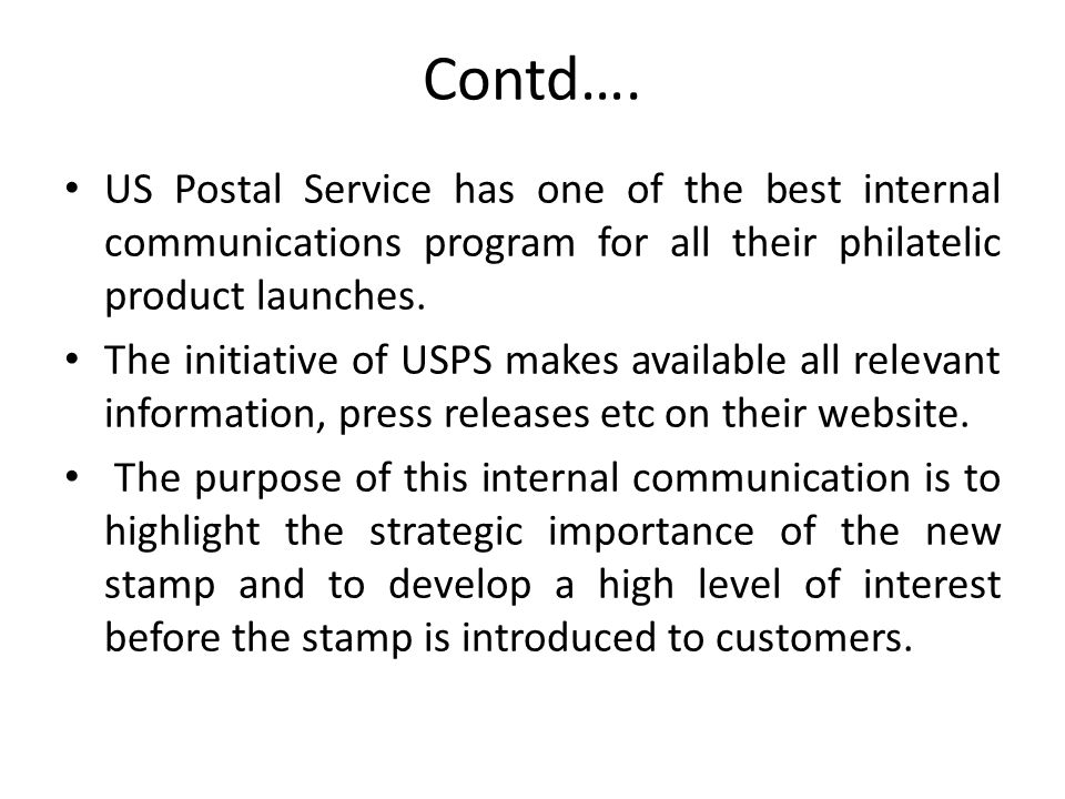 Contd…. US Postal Service has one of the best internal communications program for all their philatelic product launches. The initiative of USPS makes