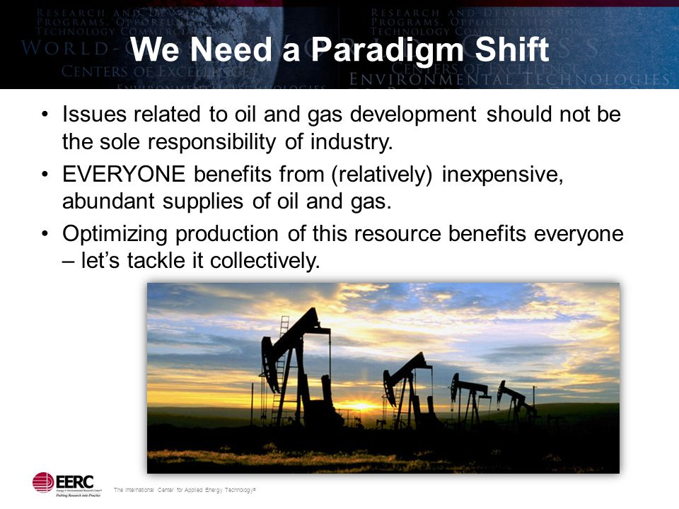 We Need a Paradigm Shift Issues related to oil and gas development should not be the sole responsibility of industry.