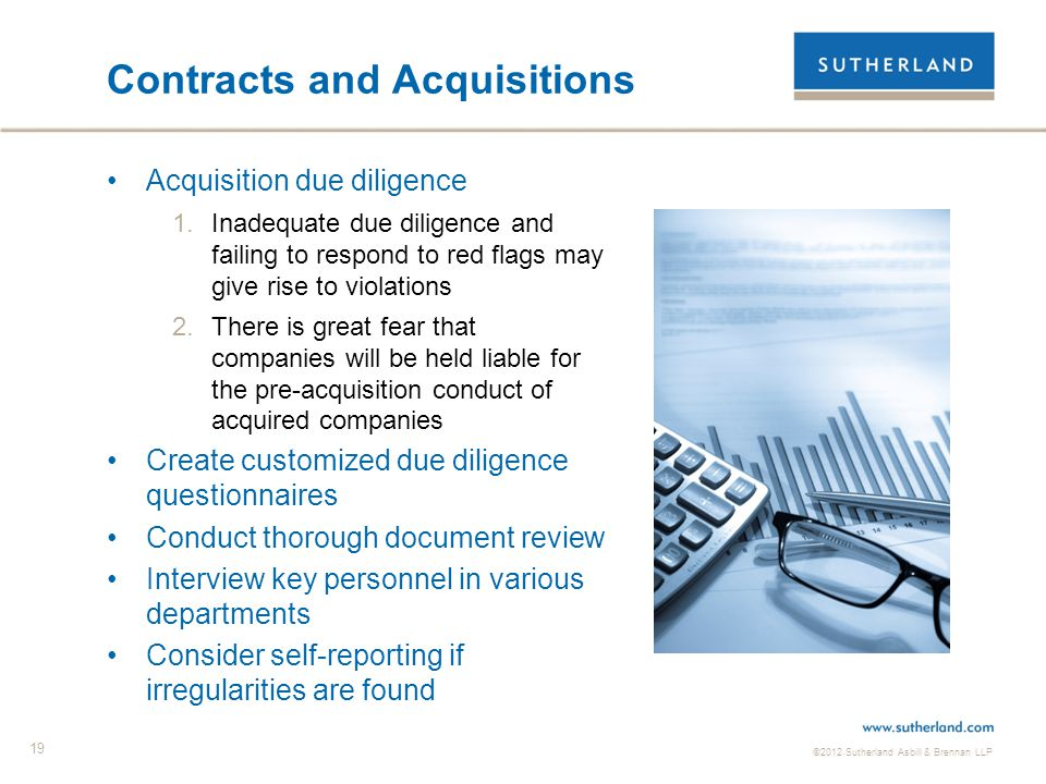 ©2012 Sutherland Asbill & Brennan LLP 19 Contracts and Acquisitions Acquisition due diligence 1.Inadequate due diligence and failing to respond to red