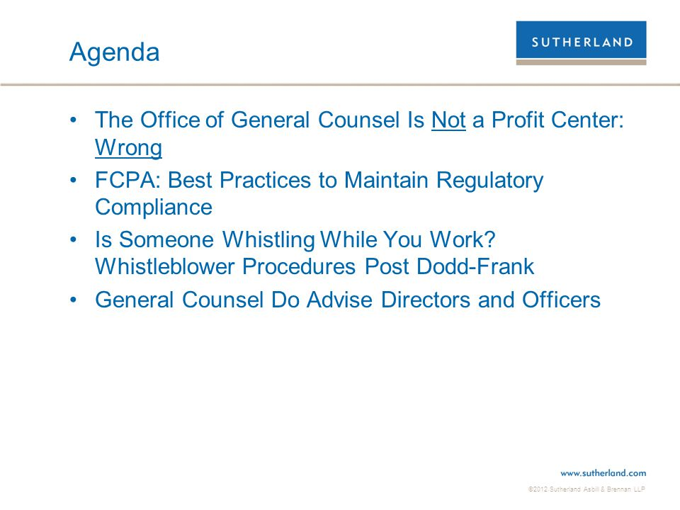 ©2012 Sutherland Asbill & Brennan LLP Agenda The Office of General Counsel Is Not a Profit Center: Wrong FCPA: Best Practices to Maintain Regulatory C