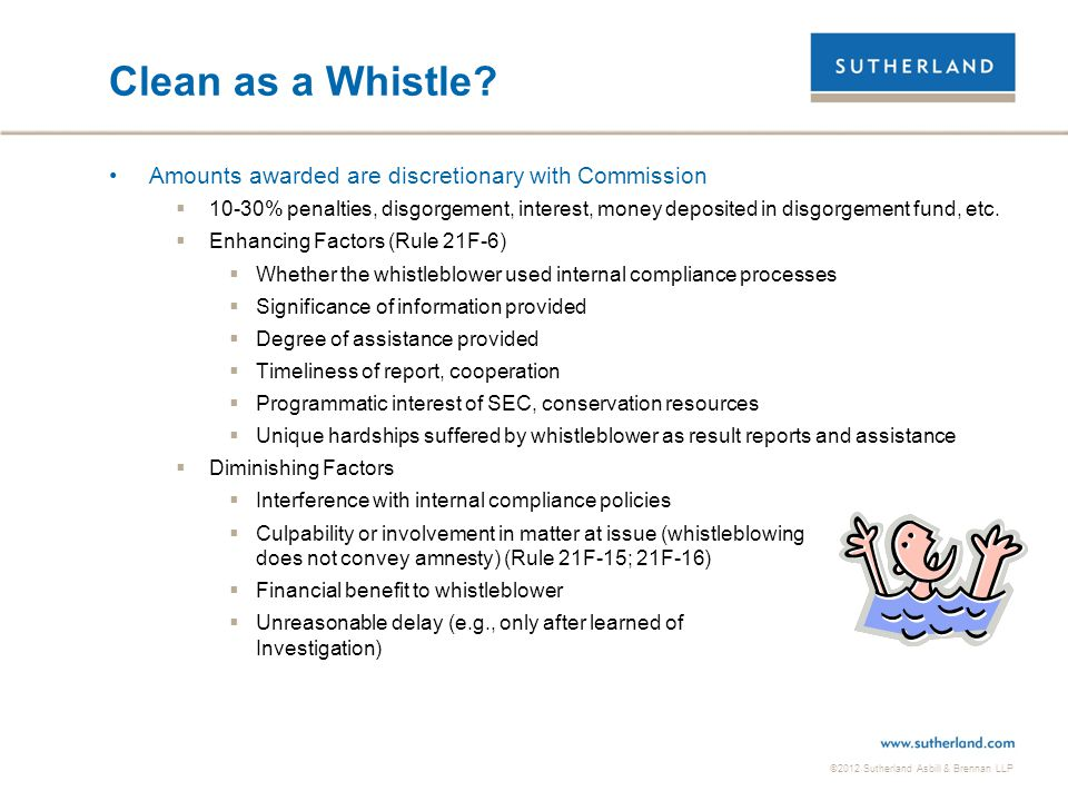 ©2012 Sutherland Asbill & Brennan LLP Clean as a Whistle? Amounts awarded are discretionary with Commission  10-30% penalties, disgorgement, interest