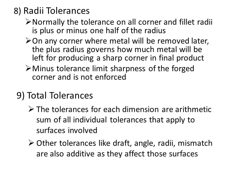 8) Radii Tolerances  Normally the tolerance on all corner and fillet radii is plus or minus one half of the radius  On any corner where metal will b