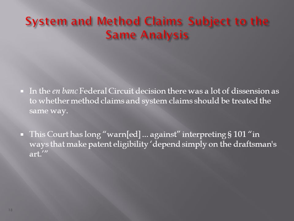 18  In the en banc Federal Circuit decision there was a lot of dissension as to whether method claims and system claims should be treated the same way.