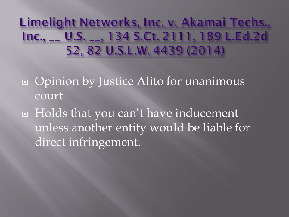  Opinion by Justice Alito for unanimous court  Holds that you can't have inducement unless another entity would be liable for direct infringement.