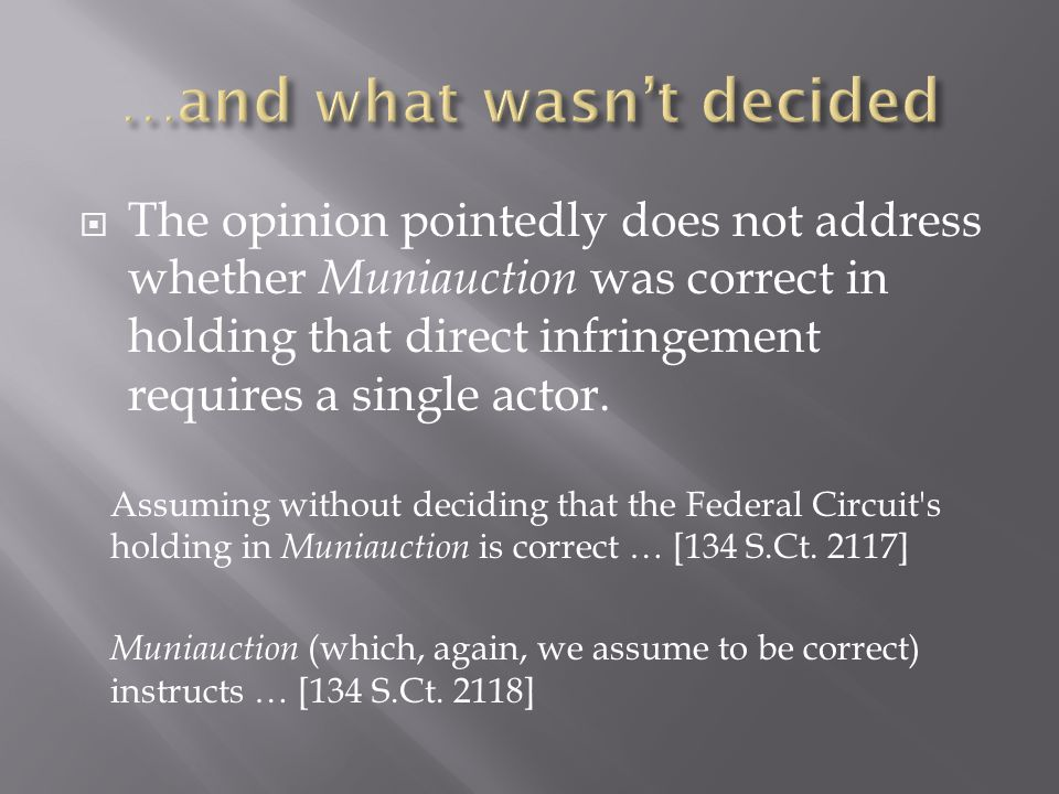  The opinion pointedly does not address whether Muniauction was correct in holding that direct infringement requires a single actor.