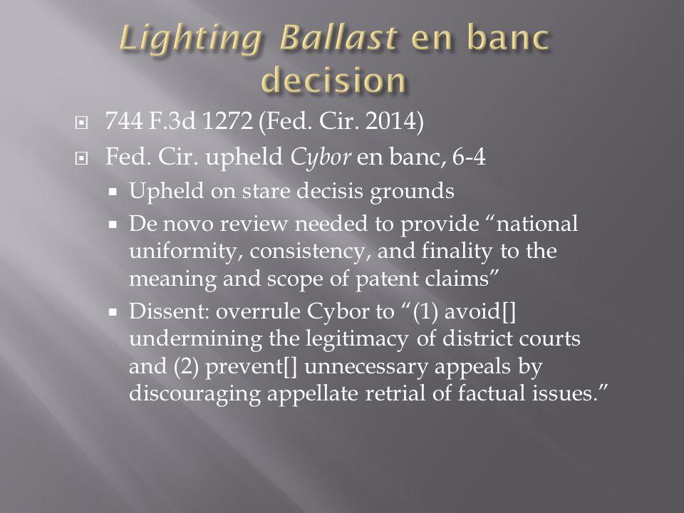 " 744 F.3d 1272 (Fed. Cir. 2014)  Fed. Cir. upheld Cybor en banc, 6-4  Upheld on stare decisis grounds  De novo review needed to provide ""national"