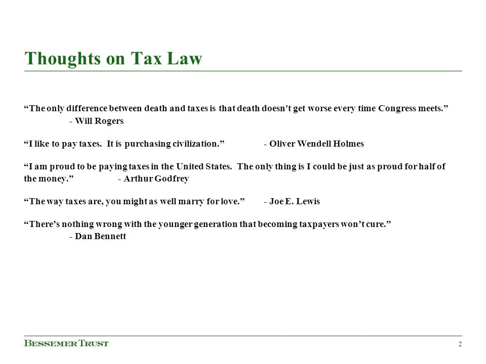"Thoughts on Tax Law ""The only difference between death and taxes is that death doesn't get worse every time Congress meets."" - Will Rogers ""I like to"