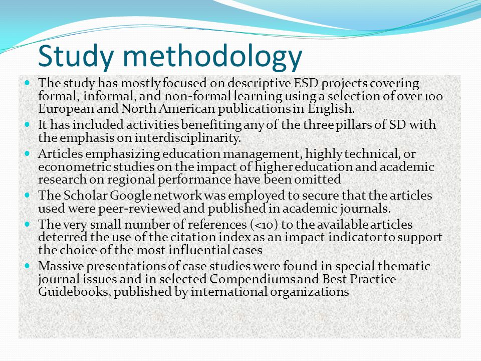 Study methodology The study has mostly focused on descriptive ESD projects covering formal, informal, and non-formal learning using a selection of over 100 European and North American publications in English.