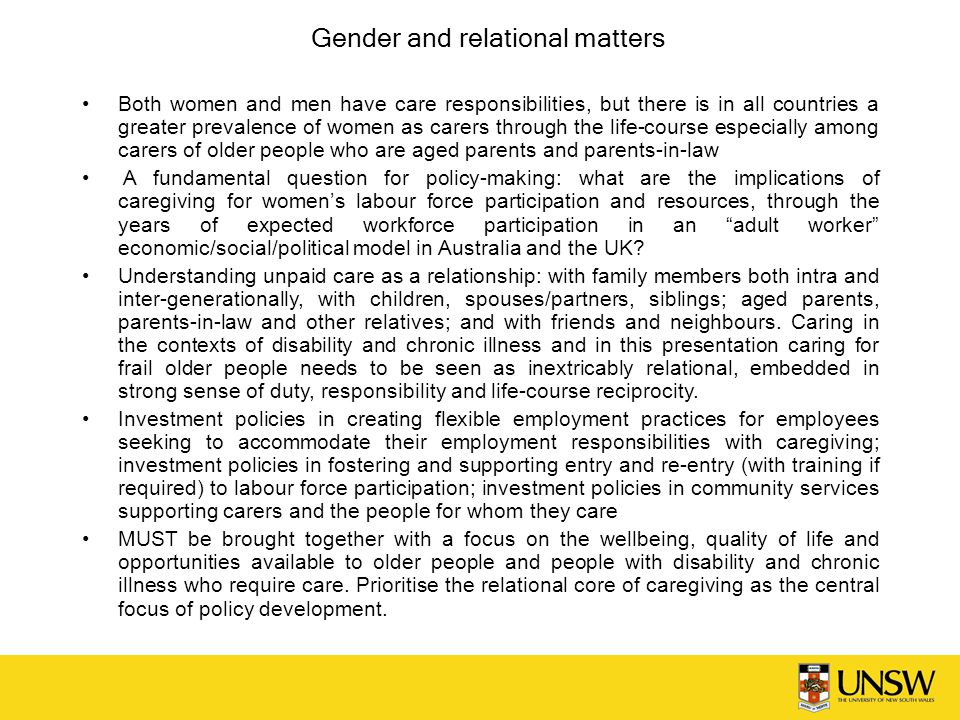 Gender and relational matters Both women and men have care responsibilities, but there is in all countries a greater prevalence of women as carers thr