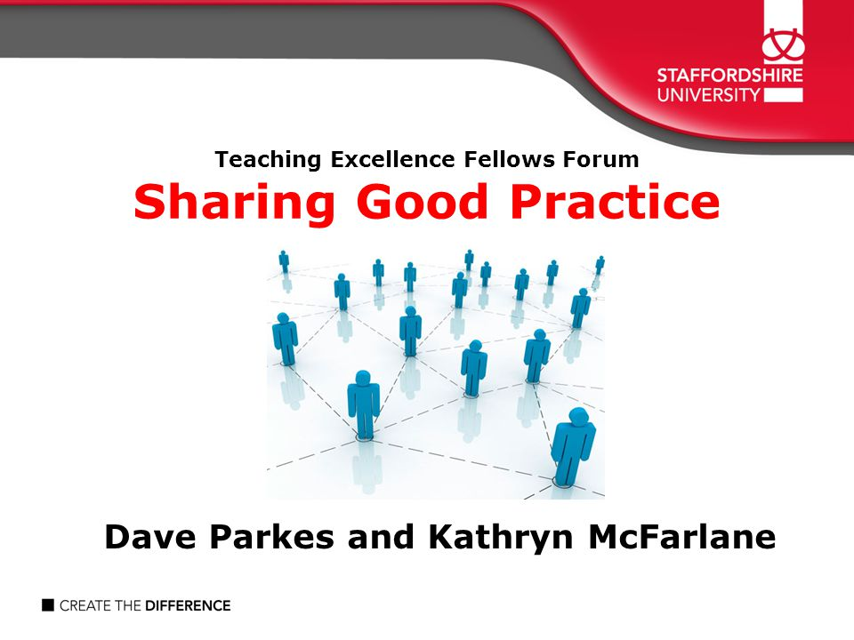 Teaching Excellence Fellows Forum Sharing Good Practice Dave Parkes and Kathryn McFarlane
