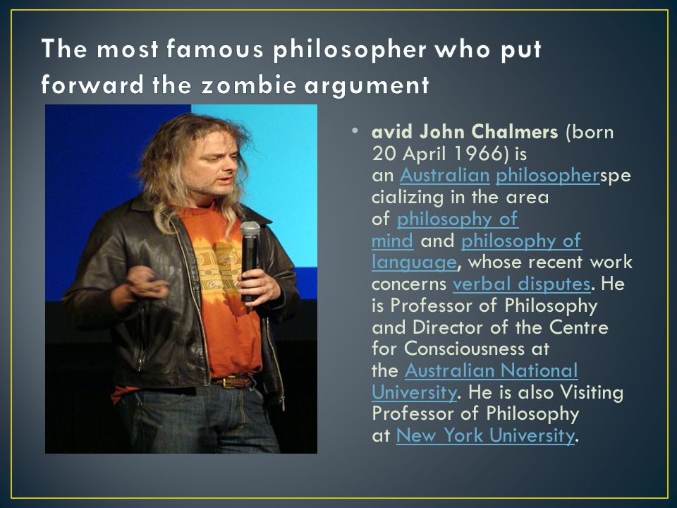 avid John Chalmers (born 20 April 1966) is an Australian philosopherspe cializing in the area of philosophy of mind and philosophy of language, whose