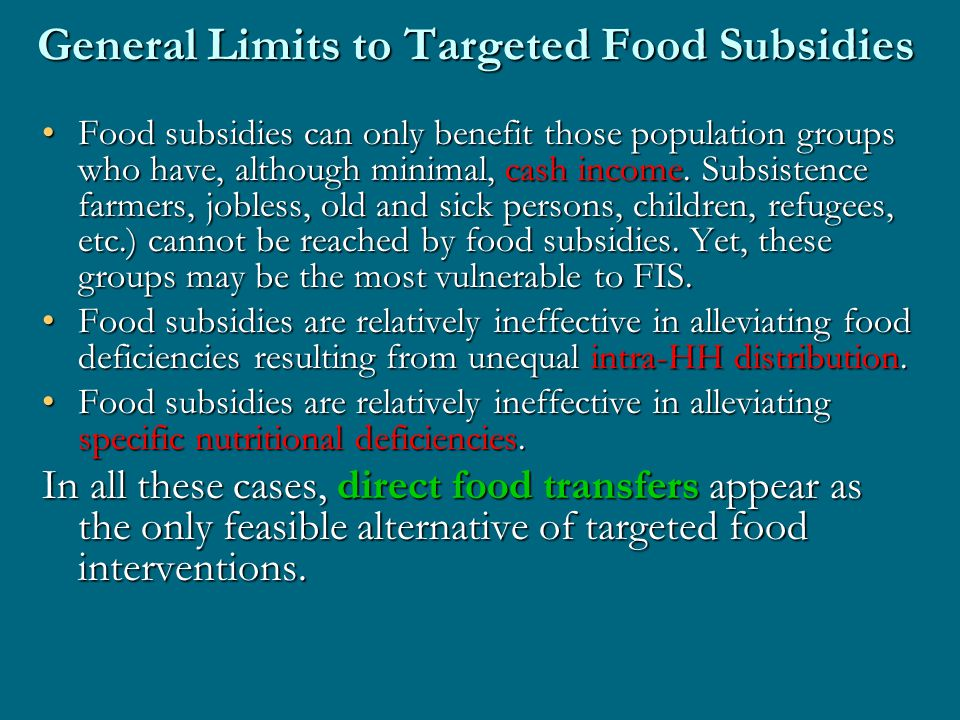 General Limits to Targeted Food Subsidies Food subsidies can only benefit those population groups who have, although minimal, cash income.