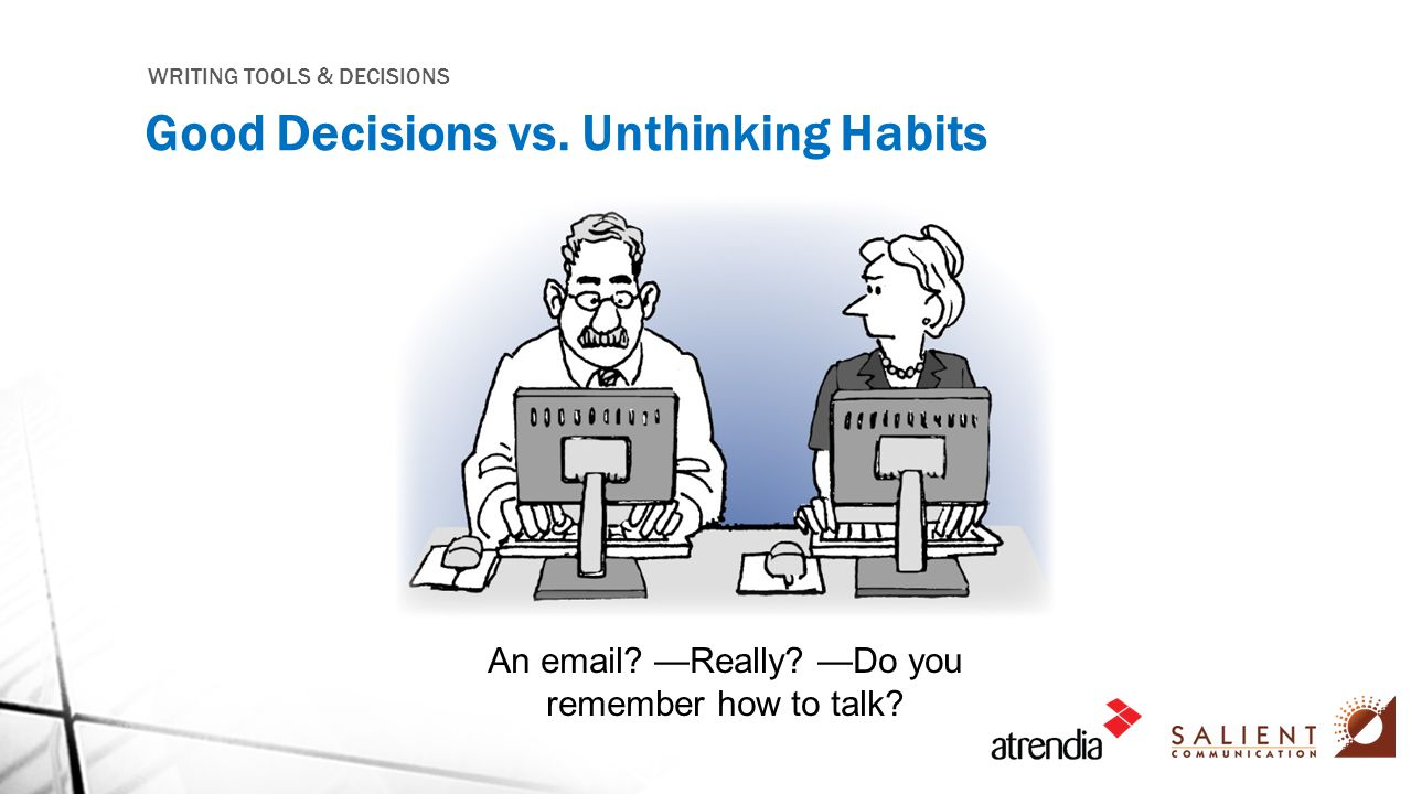WRITING TOOLS & DECISIONS Good Decisions vs.Unthinking Habits An email.