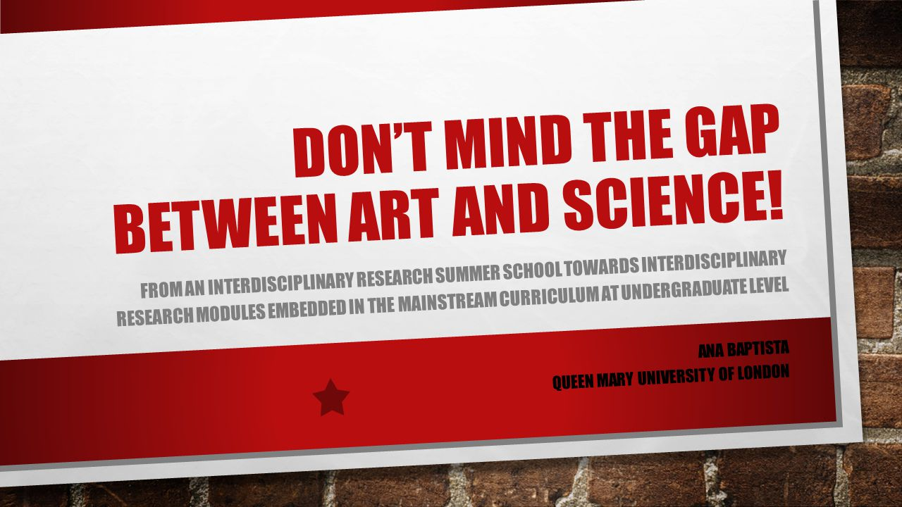 DON'T MIND THE GAP BETWEEN ART AND SCIENCE.