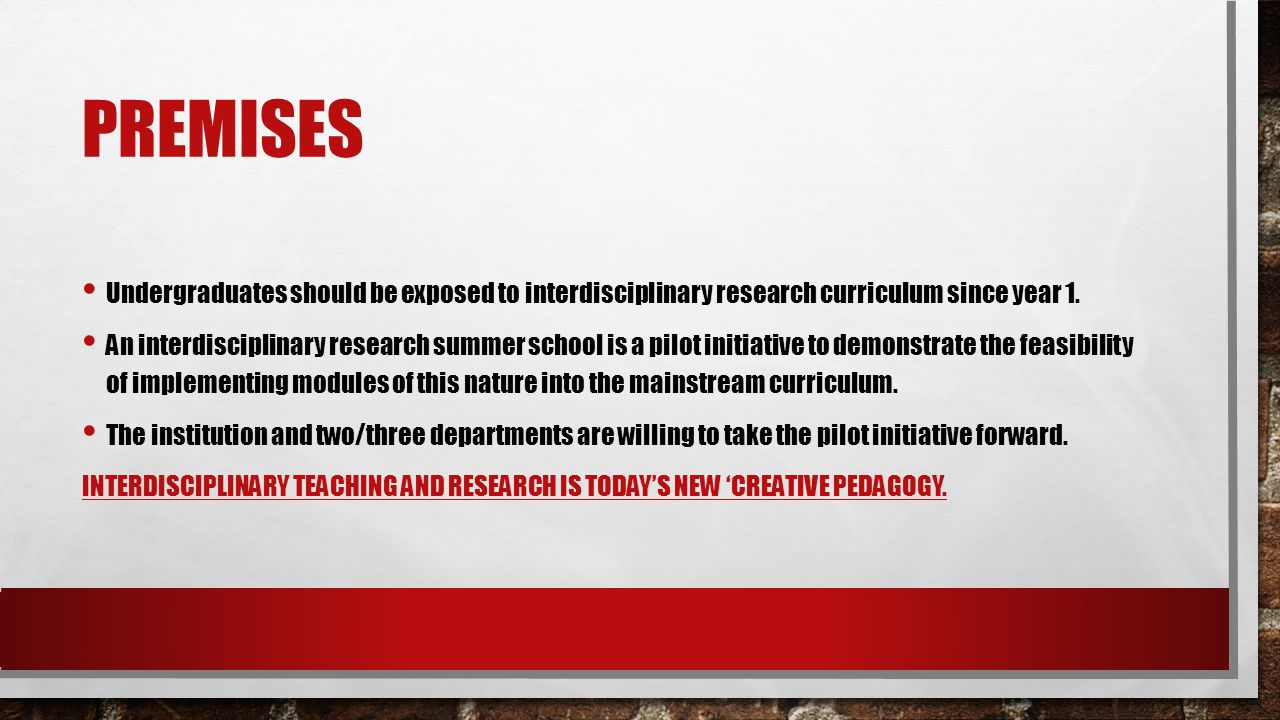 PREMISES Undergraduates should be exposed to interdisciplinary research curriculum since year 1.
