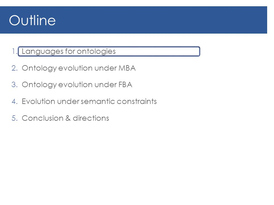 /30 1.Languages for ontologies 2.Ontology evolution under MBA 3.Ontology evolution under FBA 4.Evolution under semantic constraints 5.Conclusion & directions 12 Outline